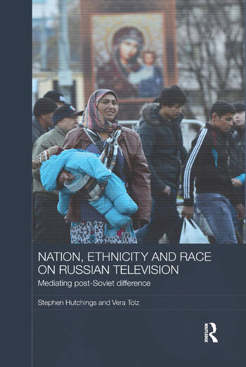 Nation, Ethnicity and Race on Russian Television Mediating Post-Soviet Difference book cover