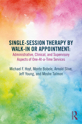 Single-Session Therapy by Walk-In or Appointment Administrative, Clinical, and Supervisory Aspects of One-at-a-Time Services book cover