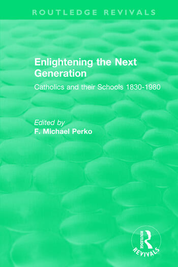 Enlightening the Next Generation Catholics and their Schools 1830-1980 book cover