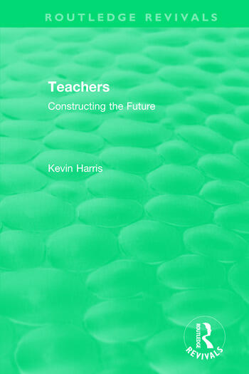 Routledge Revivals: Teachers (1994) Constructing the Future book cover