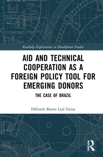 Aid and Technical Cooperation as a Foreign Policy Tool for Emerging Donors The Case of Brazil book cover
