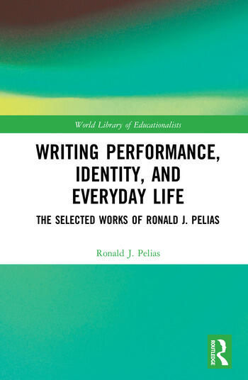 Writing Performance, Identity, and Everyday Life The Selected Works of Ronald J. Pelias book cover