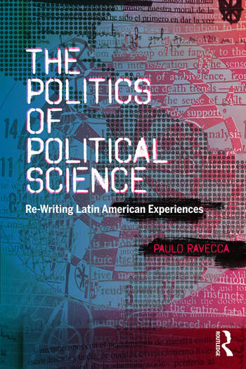 The Politics of Political Science Re-Writing Latin American Experiences book cover