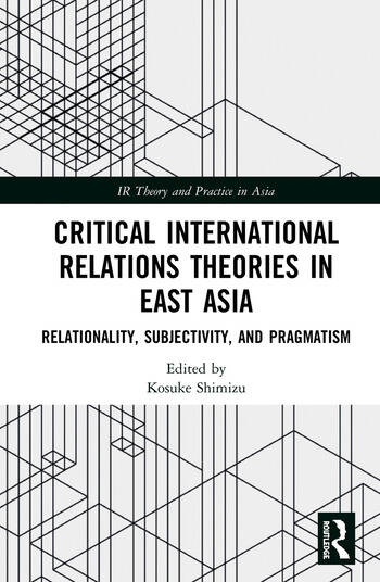 Critical International Relations Theories in East Asia Relationality, Subjectivity, and Pragmatism book cover