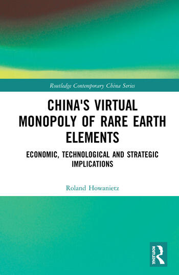 China's Virtual Monopoly of Rare Earth Elements Economic, Technological and Strategic Implications book cover