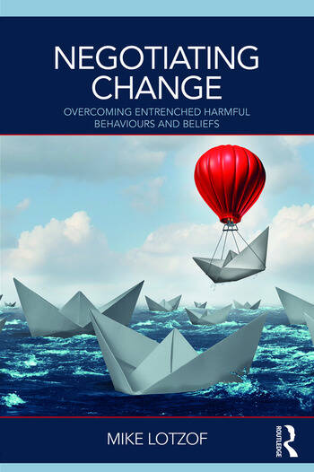 Negotiating Change Overcoming Entrenched Harmful Behaviours and Beliefs book cover
