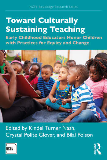Toward Culturally Sustaining Teaching Early Childhood Educators Honor Children with Practices for Equity and Change book cover