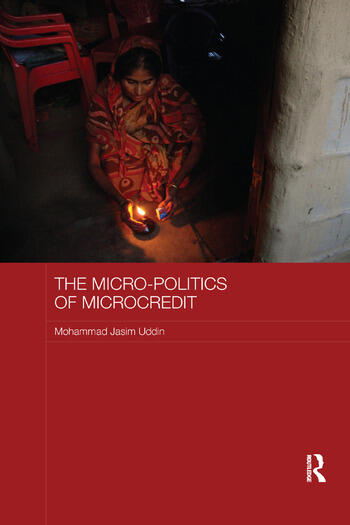 The Micro-politics of Microcredit Gender and Neoliberal Development in Bangladesh book cover