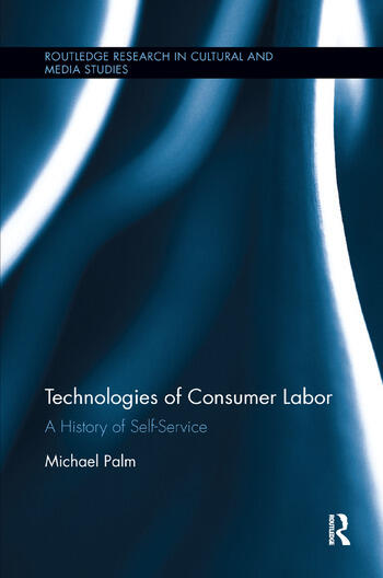 Technologies of Consumer Labor A History of Self-Service book cover
