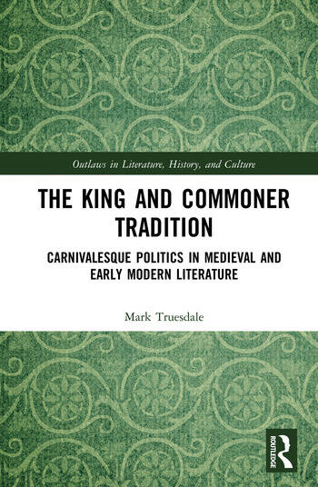 The King and Commoner Tradition Carnivalesque Politics in Medieval and Early Modern Literature book cover