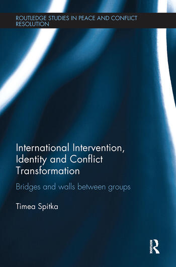 International Intervention, Identity and Conflict Transformation Bridges and Walls Between Groups book cover