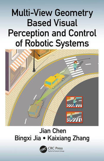Multi-View Geometry Based Visual Perception and Control of Robotic Systems book cover