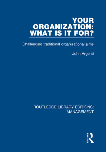Your Organization: What Is It For? Challenging Traditional Organizational Aims book cover