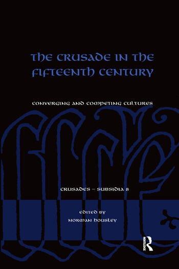 The Crusade in the Fifteenth Century Converging and competing cultures book cover
