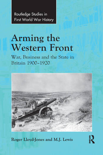 Arming the Western Front War, Business and the State in Britain 1900–1920 book cover