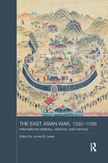 The East Asian War, 1592-1598 International Relations, Violence and Memory book cover