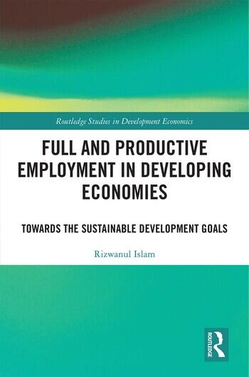 Full and Productive Employment in Developing Economies Towards the Sustainable Development Goals book cover
