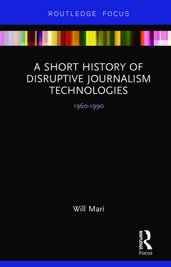 A Short History of Disruptive Journalism Technologies 1960-1990 book cover