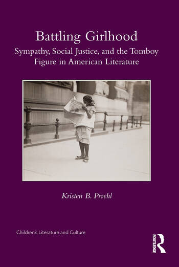 Battling Girlhood Sympathy, Social Justice, and the Tomboy Figure in American Literature book cover