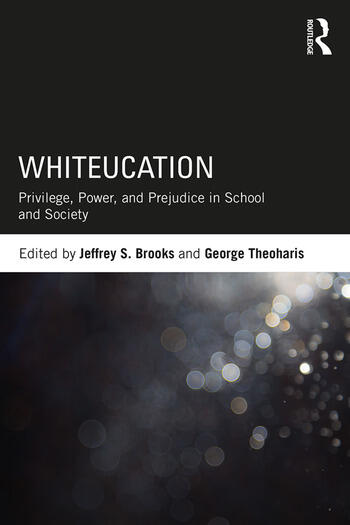 Whiteucation Privilege, Power, and Prejudice in School and Society book cover