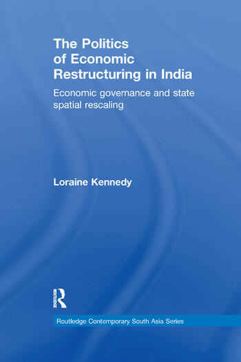 The Politics of Economic Restructuring in India Economic Governance and State Spatial Rescaling book cover