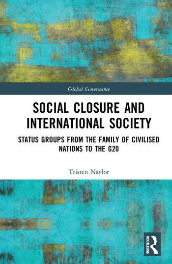 Social Closure and International Society Status Groups from the Family of Civilised Nations to the G20 book cover