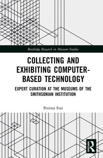Collecting and Exhibiting Computer-Based Technology Expert Curation at the Museums of the Smithsonian Institution book cover