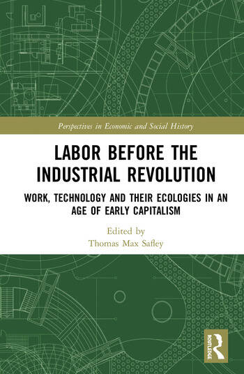Labor Before the Industrial Revolution Work, Technology and their Ecologies in an Age of Early Capitalism book cover