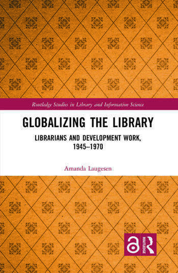 Globalizing the Library Librarians and Development Work, 1945–1970 book cover