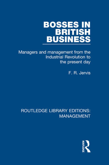 Bosses in British Business Managers and Management from the Industrial Revolution to the Present Day book cover