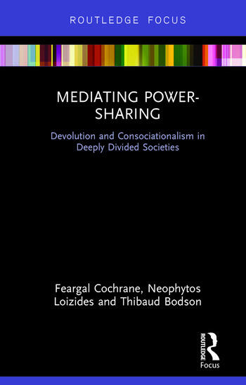 Mediating Power-Sharing Devolution and Consociationalism in Deeply Divided Societies book cover