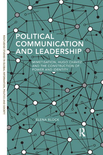 Political Communication and Leadership Mimetisation, Hugo Chavez and the Construction of Power and Identity book cover