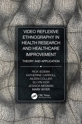 Video-Reflexive Ethnography in Health Research and Healthcare Improvement Theory and Application book cover