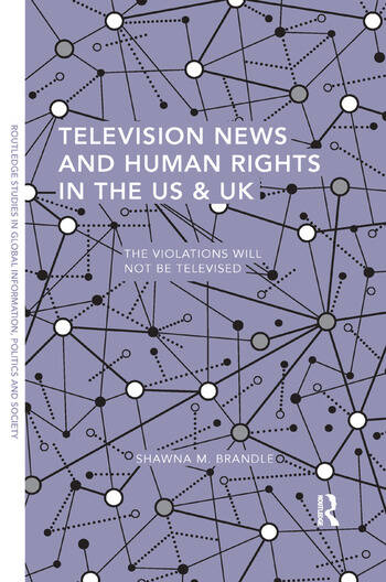 Television News and Human Rights in the US & UK The Violations Will Not Be Televised book cover