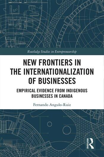 New Frontiers in the Internationalization of Businesses Empirical Evidence from Indigenous Businesses in Canada book cover