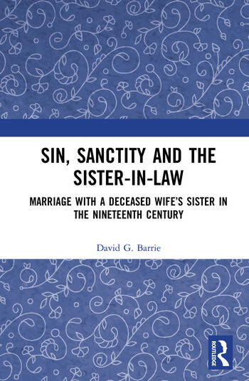 Sin, Sanctity and the Sister-in-Law Marriage with a Deceased Wife's Sister in the Nineteenth Century book cover