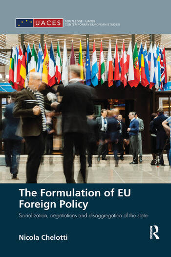 The Formulation of EU Foreign Policy Socialization, negotiations and disaggregation of the state book cover
