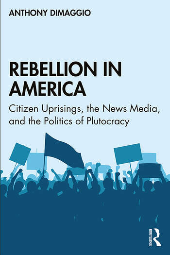 Rebellion in America Citizen Uprisings, the News Media, and the Politics of Plutocracy book cover