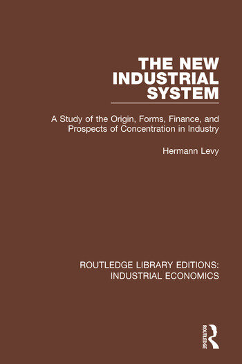 The New Industrial System A Study of the Origin, Forms, Finance, and Prospects of Concentration in Industry book cover