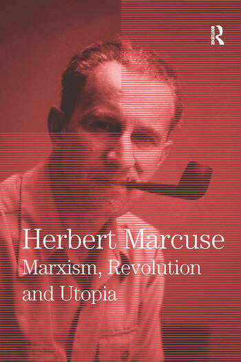 Marxism, Revolution and Utopia Collected Papers of Herbert Marcuse, Volume 6 book cover