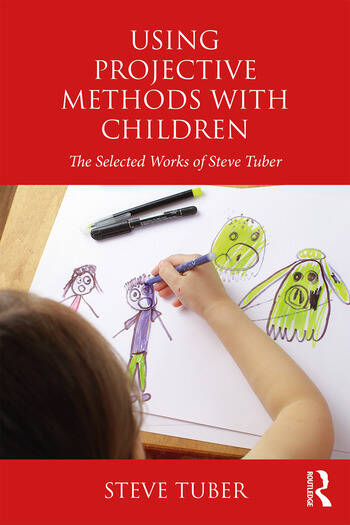 Using Projective Methods with Children The Selected Works of Steve Tuber book cover
