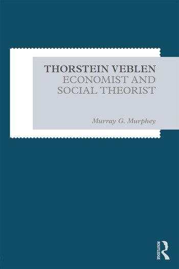 Thorstein Veblen Economist and Social Theorist book cover