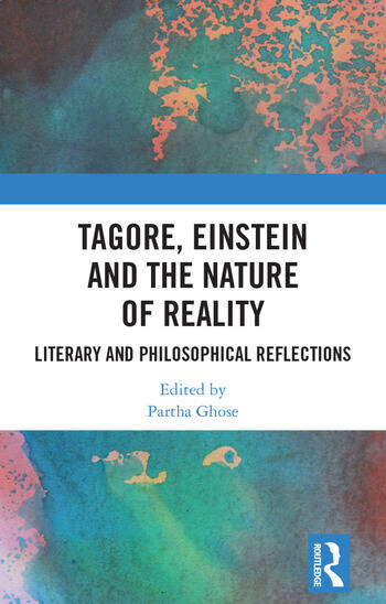 Tagore, Einstein and the Nature of Reality Literary and Philosophical Reflections book cover