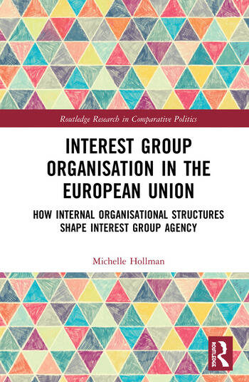 Interest Group Organisation in the European Union How Internal Organisational Structures Shape Interest Group Agency book cover