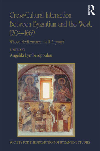 Cross-Cultural Interaction Between Byzantium and the West, 1204–1669 Whose Mediterranean Is It Anyway? book cover