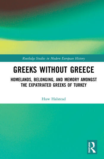 Greeks without Greece Homelands, Belonging, and Memory amongst the Expatriated Greeks of Turkey book cover