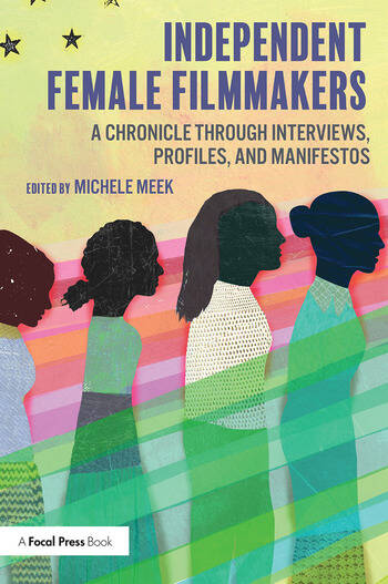 Independent Female Filmmakers A Chronicle through Interviews, Profiles, and Manifestos book cover
