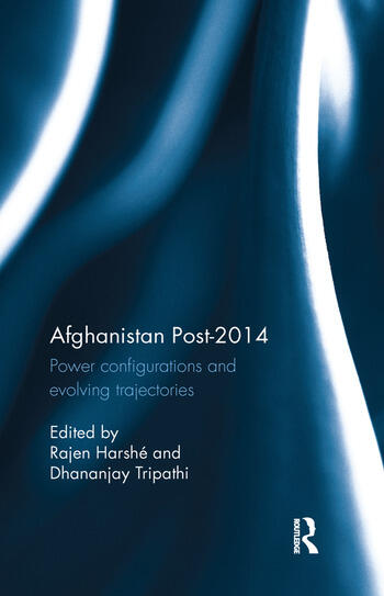 Afghanistan Post-2014 Power configurations and evolving trajectories book cover