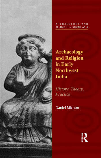 Archaeology and Religion in Early Northwest India History, Theory, Practice book cover