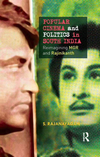 Popular Cinema and Politics in South India The Films of MGR and Rajinikanth book cover